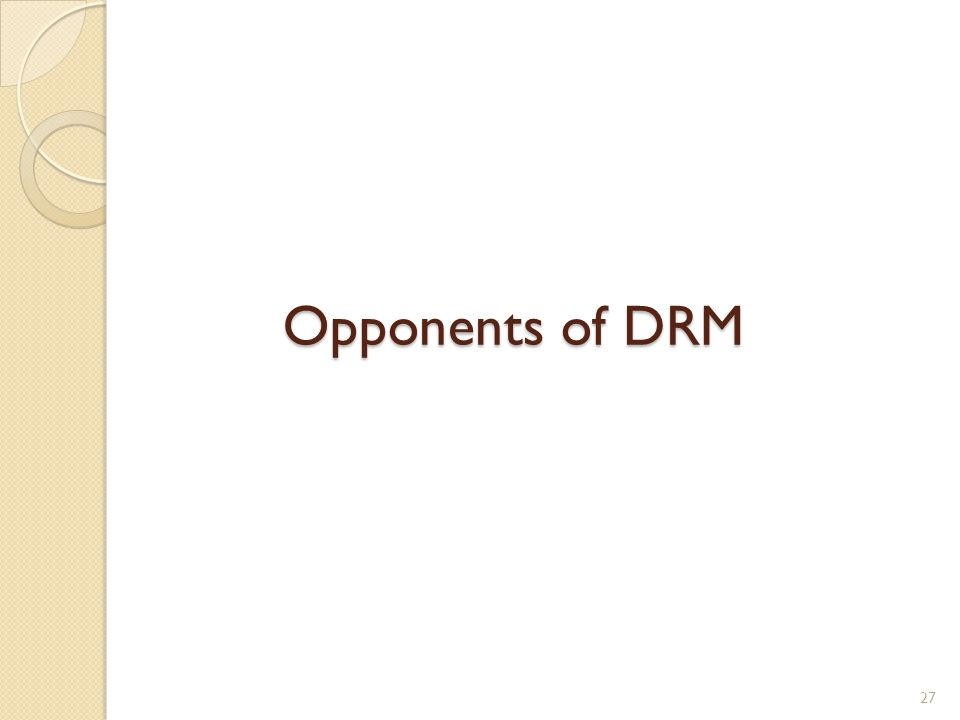 Opponents of DRM 27