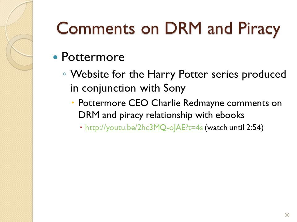 Comments on DRM and Piracy Pottermore ◦ Website for the Harry Potter series produced in conjunction with Sony  Pottermore CEO Charlie Redmayne commen