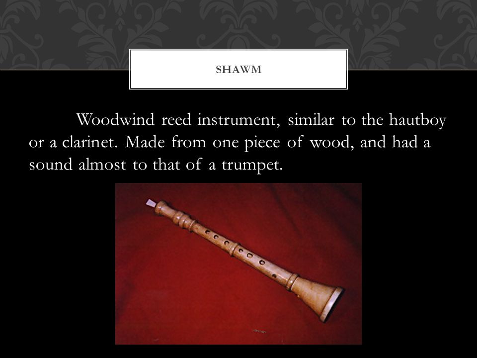 Woodwind reed instrument, similar to the hautboy or a clarinet.