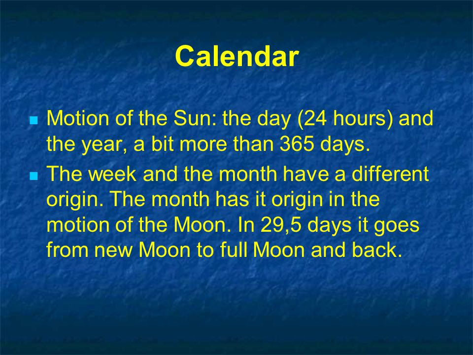 Calendar Motion of the Sun: the day (24 hours) and the year, a bit more than 365 days.