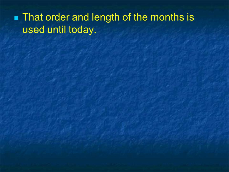 That order and length of the months is used until today.