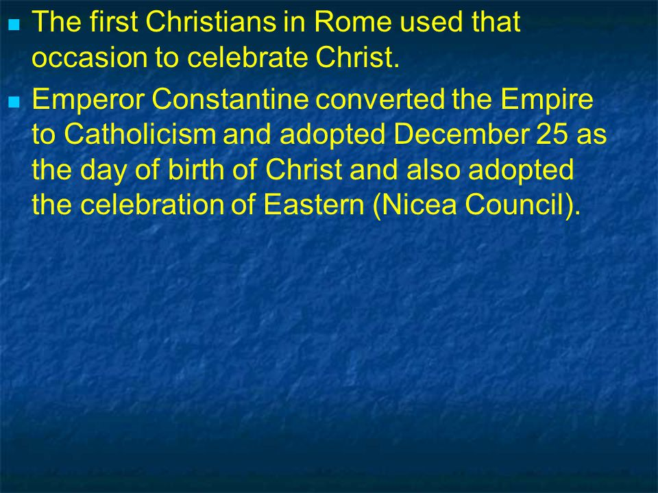 The first Christians in Rome used that occasion to celebrate Christ.
