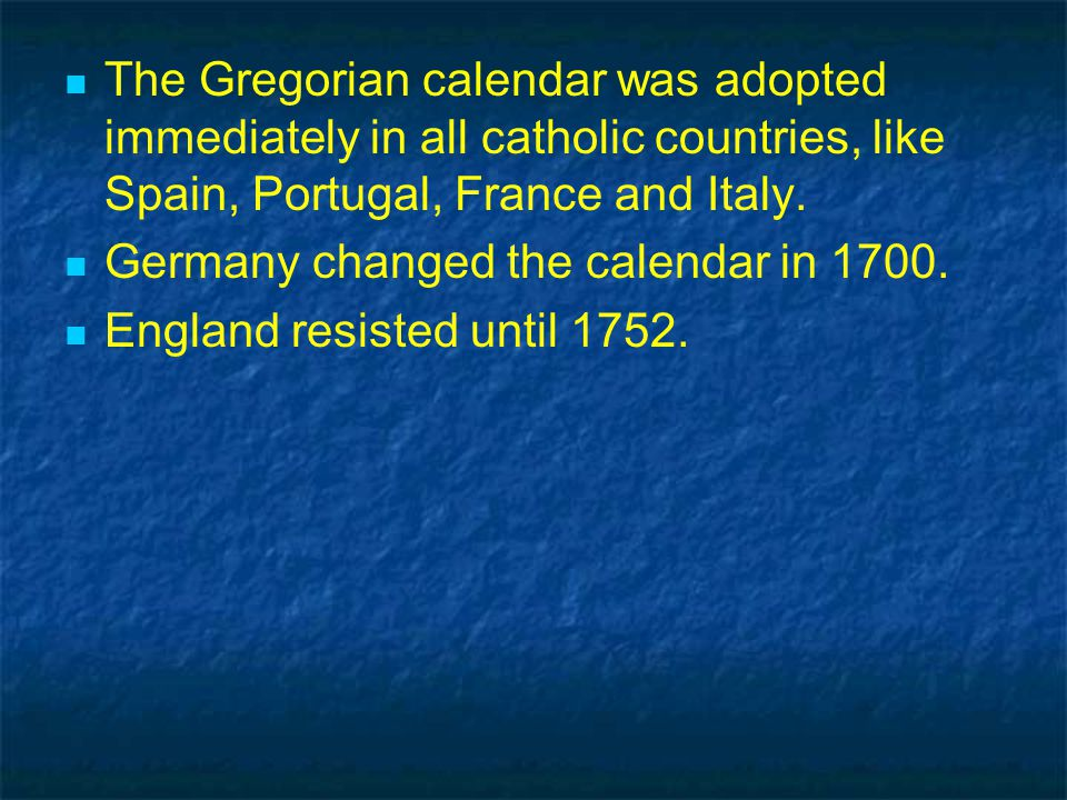 The Gregorian calendar was adopted immediately in all catholic countries, like Spain, Portugal, France and Italy.