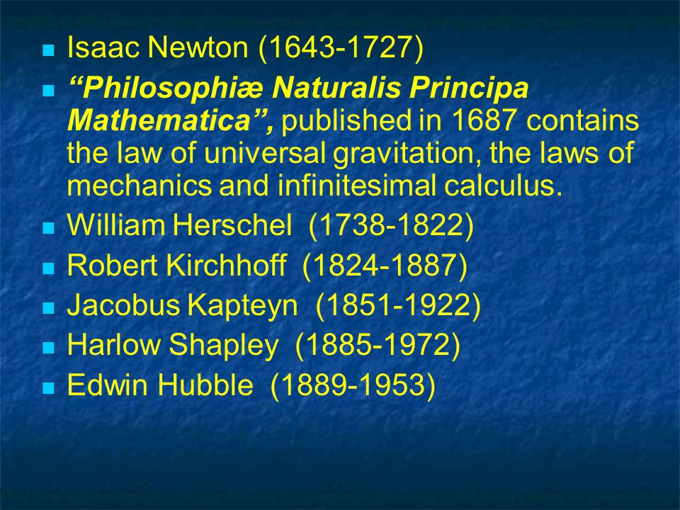 Isaac Newton (1643-1727) Philosophiæ Naturalis Principa Mathematica , published in 1687 contains the law of universal gravitation, the laws of mechanics and infinitesimal calculus.