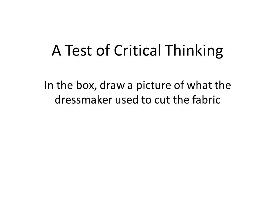 A Test of Critical Thinking In the box, draw a picture of what the dressmaker used to cut the fabric