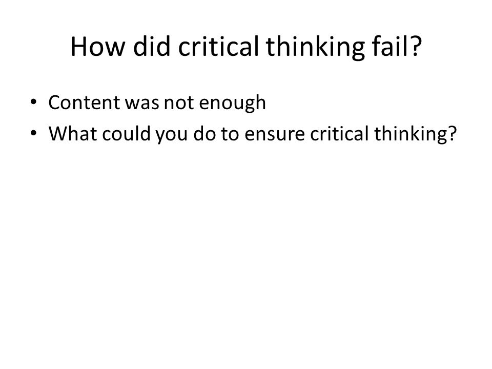 How did critical thinking fail.