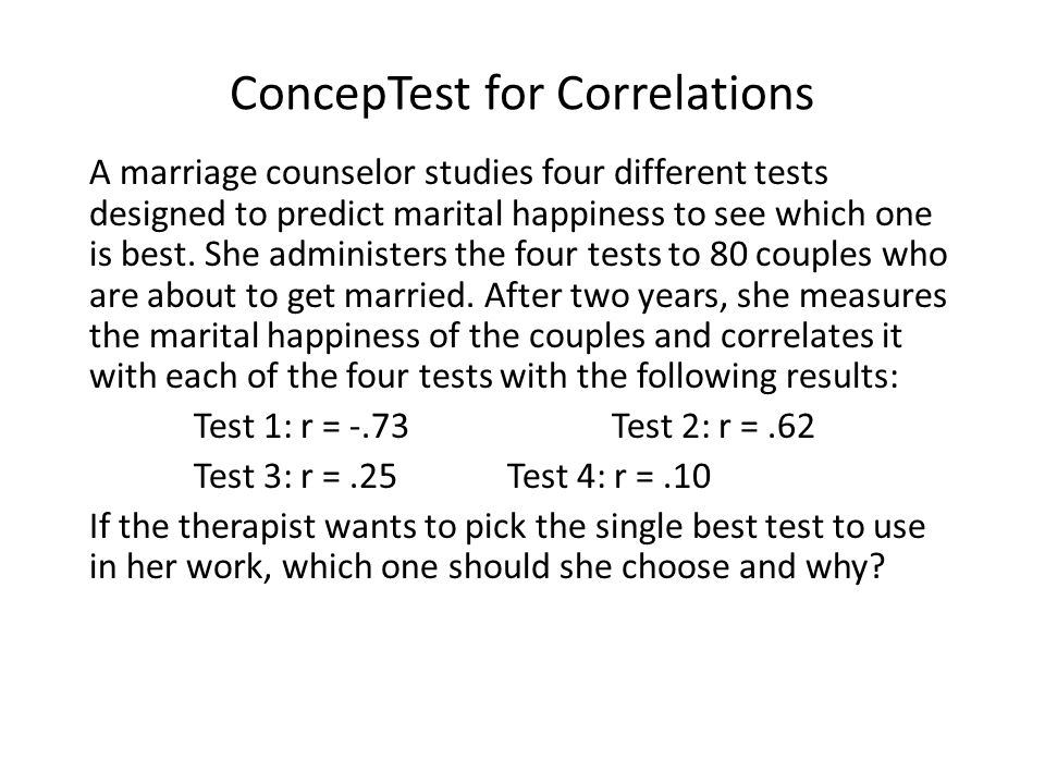 ConcepTest for Correlations A marriage counselor studies four different tests designed to predict marital happiness to see which one is best.