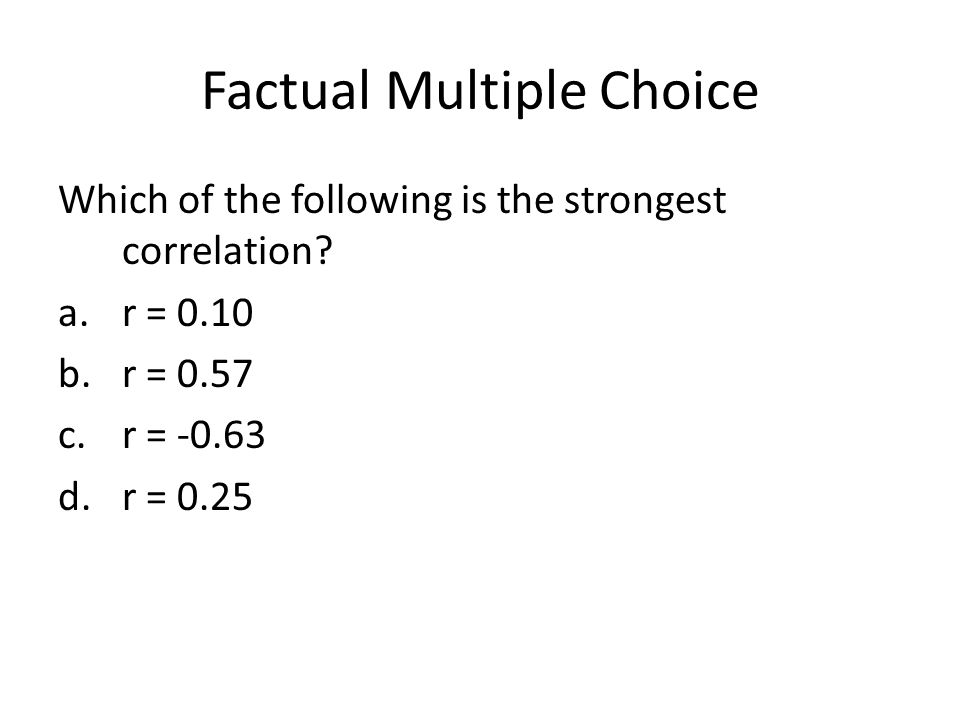 Factual Multiple Choice Which of the following is the strongest correlation.