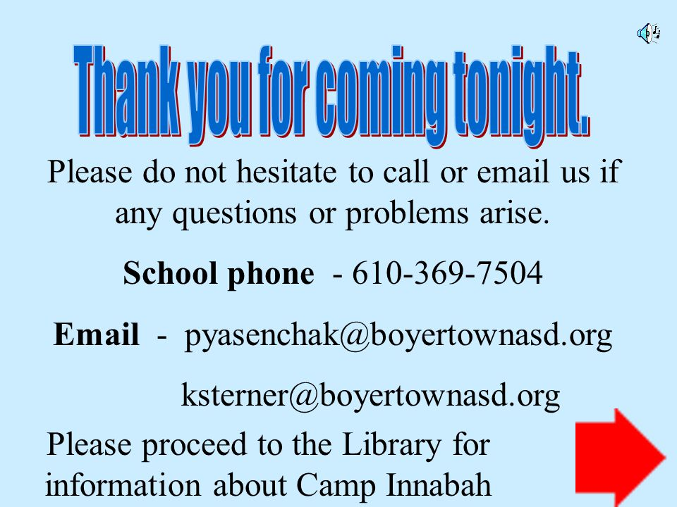 Please do not hesitate to call or email us if any questions or problems arise.