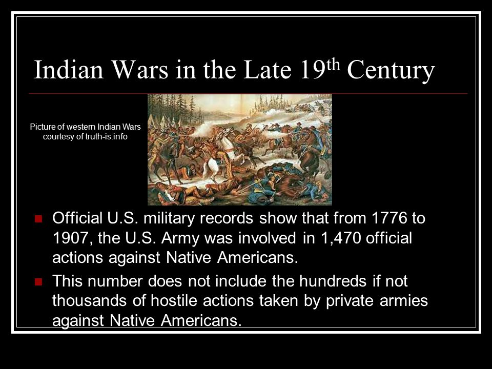 Indian Wars in the Late 19 th Century Official U.S.