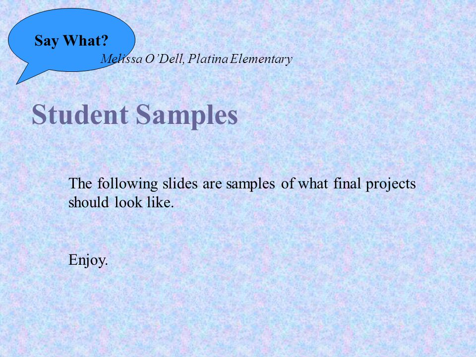 Say What. Melissa O'Dell, Platina Elementary Summary- cont.