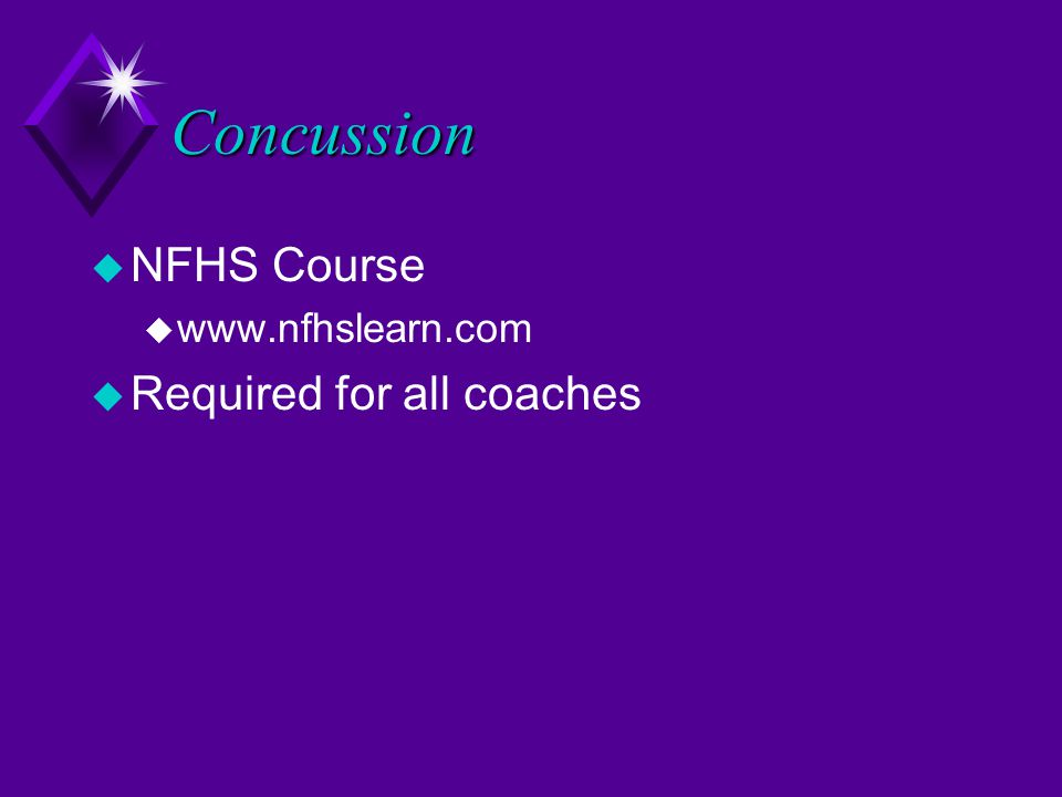 Concussion u NFHS Course u www.nfhslearn.com u Required for all coaches