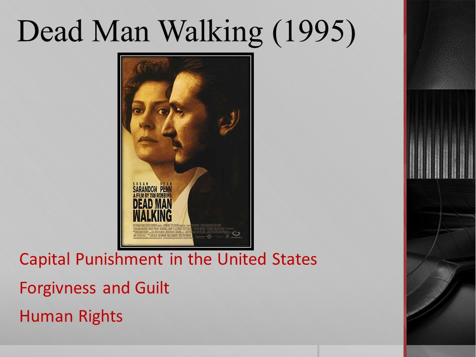 Dead Man Walking (1995) Capital Punishment in the United States Forgivness and Guilt Human Rights