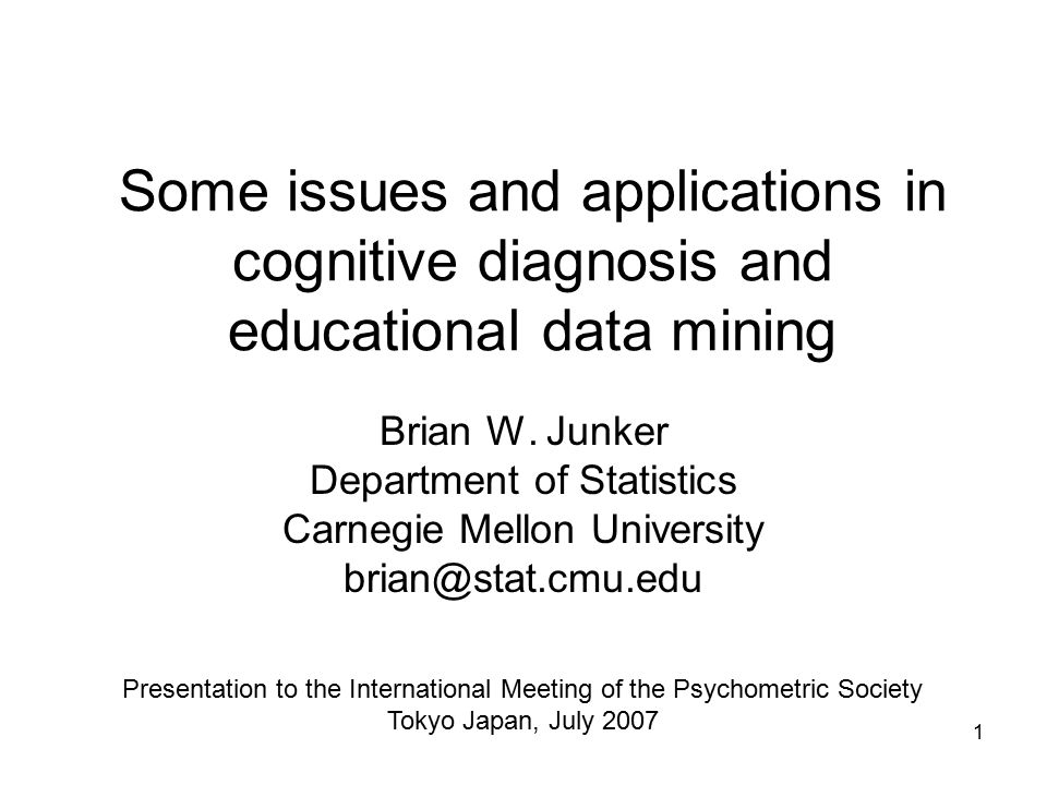 1 Some issues and applications in cognitive diagnosis and educational data mining Brian W.