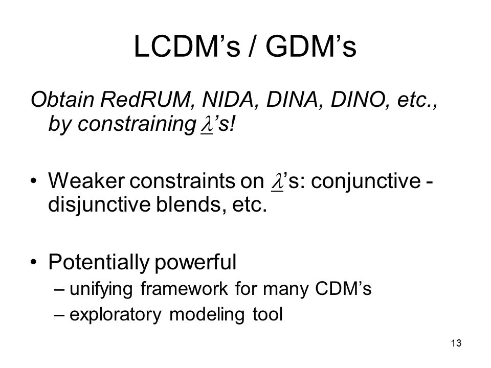 13 LCDM's / GDM's Obtain RedRUM, NIDA, DINA, DINO, etc., by constraining 's.
