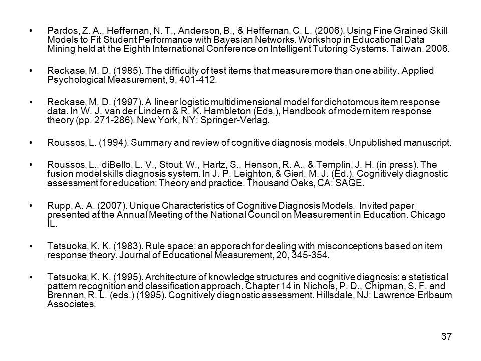 37 Pardos, Z. A., Heffernan, N. T., Anderson, B., & Heffernan, C. L. (2006). Using Fine Grained Skill Models to Fit Student Performance with Bayesian