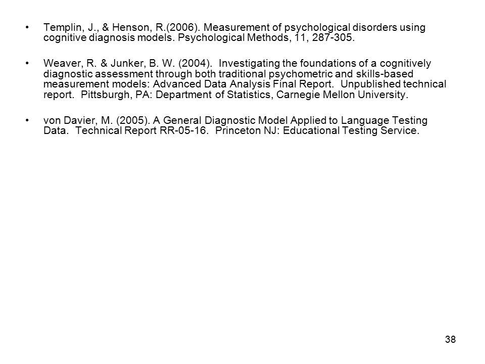 38 Templin, J., & Henson, R.(2006). Measurement of psychological disorders using cognitive diagnosis models. Psychological Methods, 11, 287-305. Weave