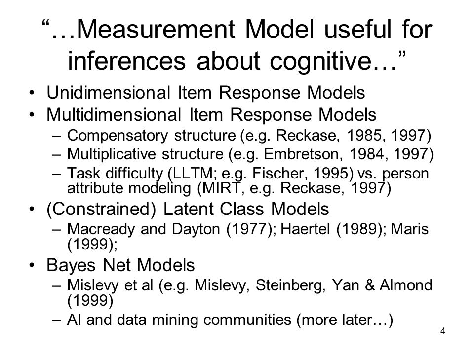 4 …Measurement Model useful for inferences about cognitive… Unidimensional Item Response Models Multidimensional Item Response Models –Compensatory structure (e.g.