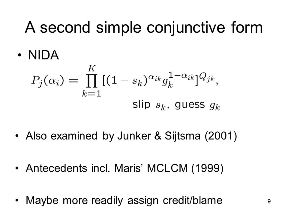 9 A second simple conjunctive form NIDA Also examined by Junker & Sijtsma (2001) Antecedents incl.