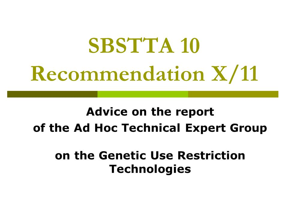 SBSTTA 10 Recommendation X/11 Advice on the report of the Ad Hoc Technical Expert Group on the Genetic Use Restriction Technologies
