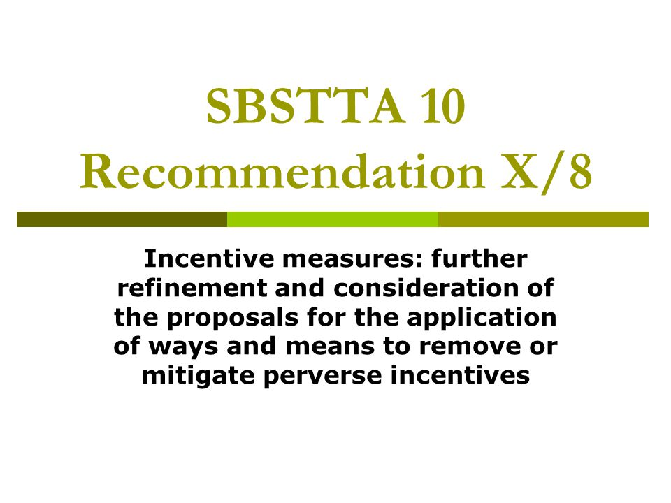 SBSTTA 10 Recommendation X/8 Incentive measures: further refinement and consideration of the proposals for the application of ways and means to remove or mitigate perverse incentives