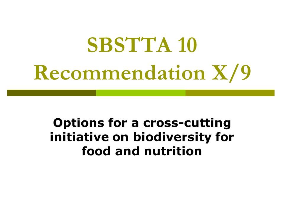 SBSTTA 10 Recommendation X/9 Options for a cross-cutting initiative on biodiversity for food and nutrition