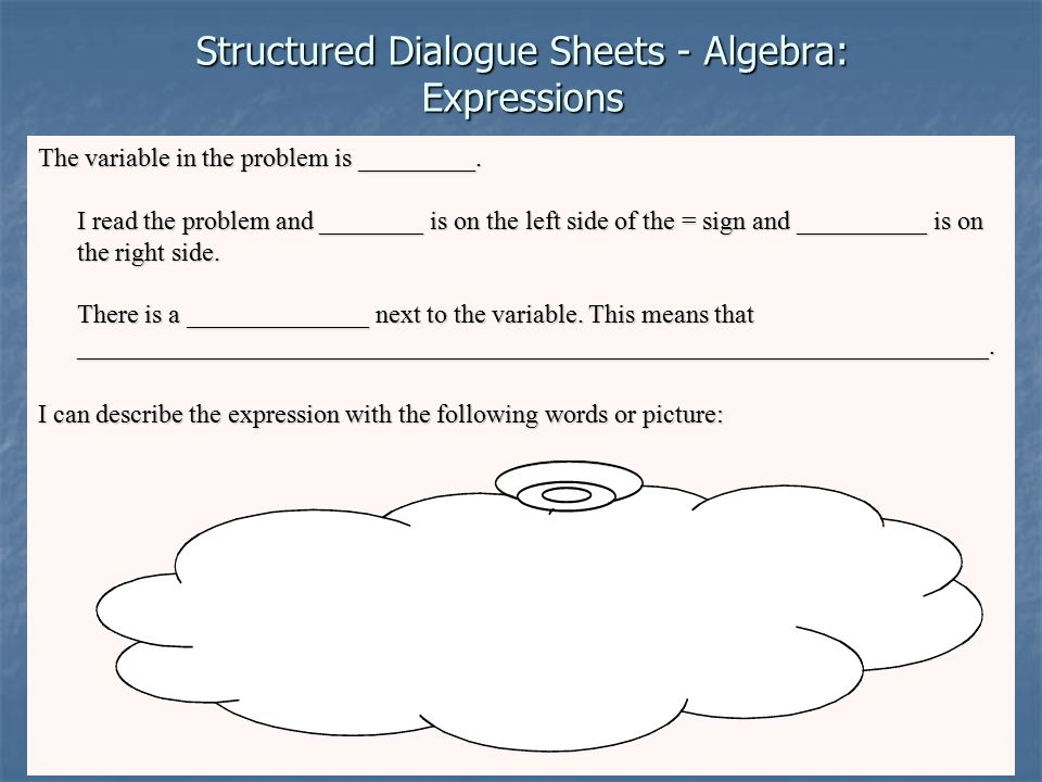 Structured Dialogue Sheets - Algebra: Expressions The variable in the problem is _________. I read the problem and ________ is on the left side of the