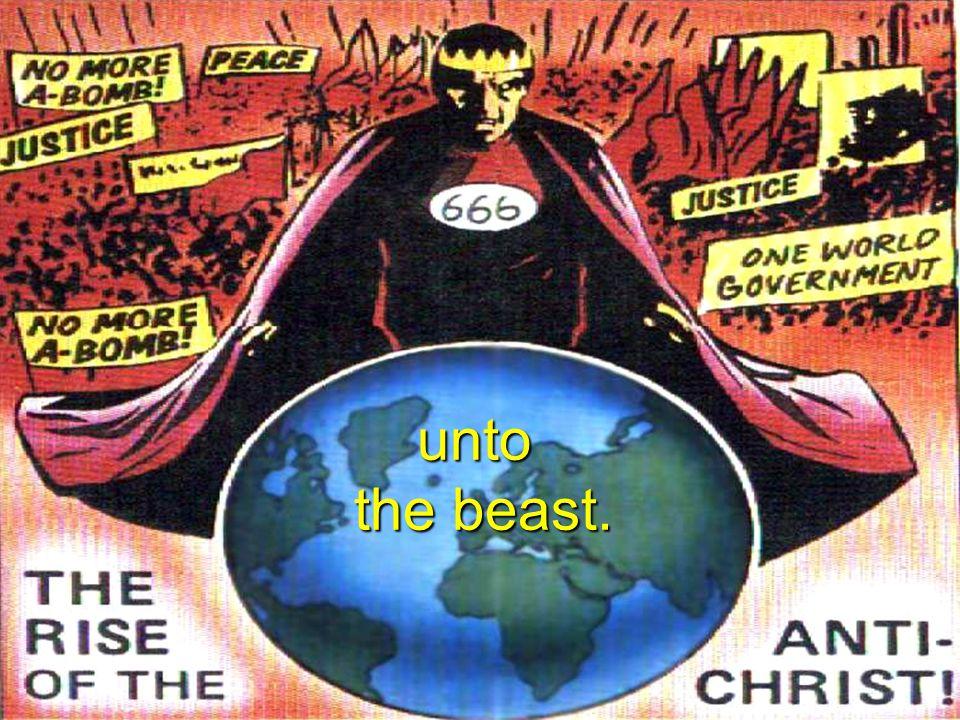 unto the beast.