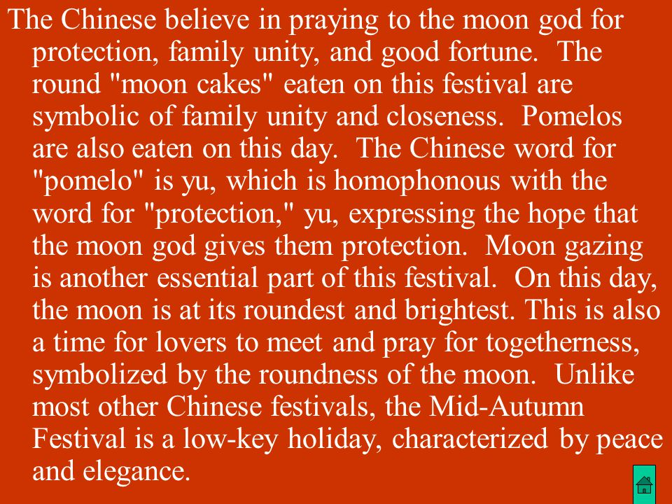 The romantic Mid-Autumn Festival comes on the 15th day of the eighth lunar month. This is a day to worship the moon god. According to folk legend, thi