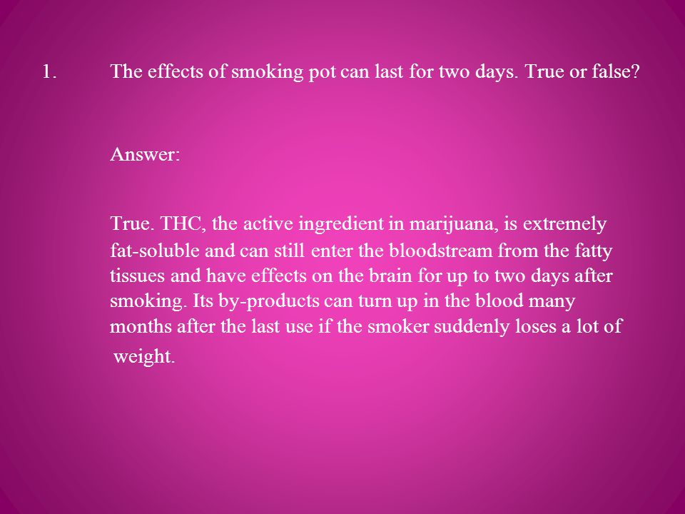 1. The effects of smoking pot can last for two days.