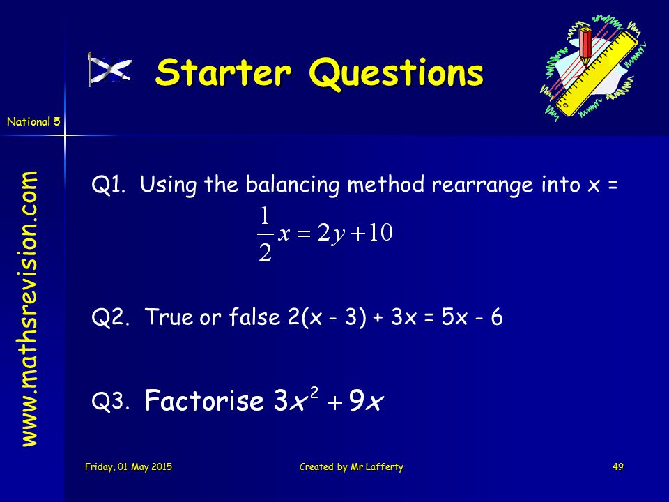 National 5 Friday, 01 May 2015Friday, 01 May 2015Friday, 01 May 2015Friday, 01 May 2015Created by Mr Lafferty49 Starter Questions Q3.