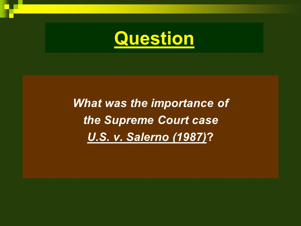 Question What was the importance of the Supreme Court case U.S. v. Salerno (1987)