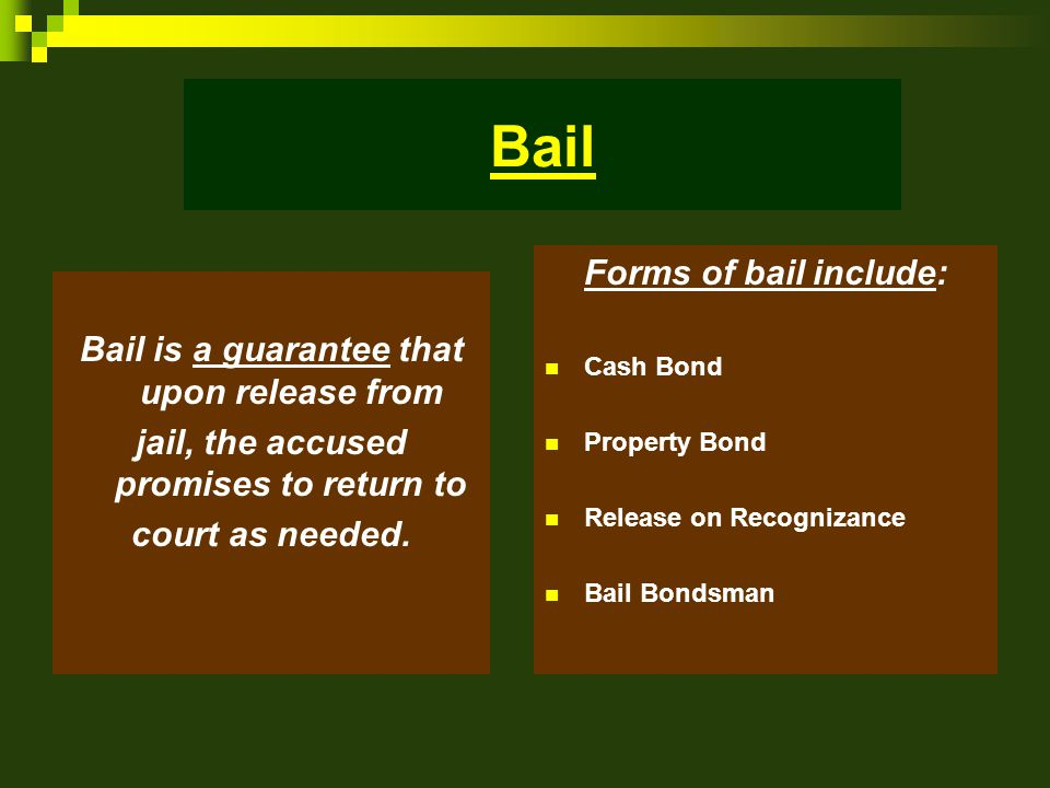 Bail is a guarantee that upon release from jail, the accused promises to return to court as needed.