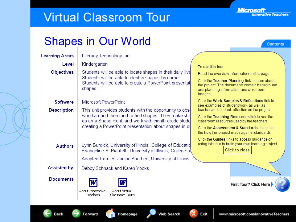 Shapes in Our World Project Overview Teacher Planning Work Samples & Reflections Teaching Resources Assessment & Standards Classroom Teacher Guide Preservice Teacher Guide Staff Developer Guide Office Training Resources Learning Areas Level Objectives Software Description Literacy, technology, art Kindergarten Students will be able to locate shapes in their daily lives.