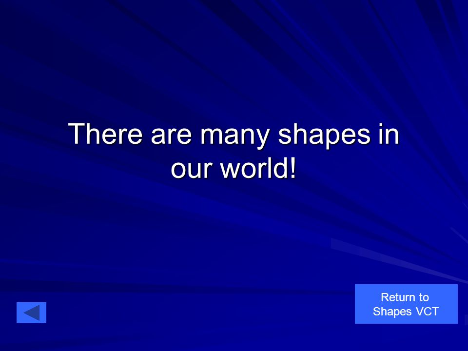 There are many shapes in our world! Return to Shapes VCT