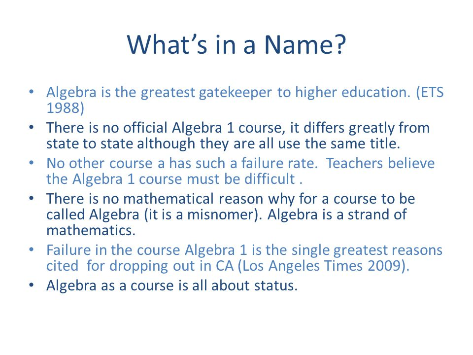 What's in a Name. Algebra is the greatest gatekeeper to higher education.