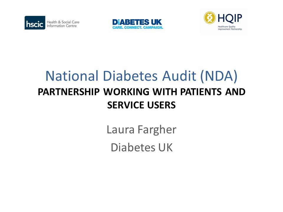National Diabetes Audit (NDA) PARTNERSHIP WORKING WITH PATIENTS AND SERVICE USERS Laura Fargher Diabetes UK