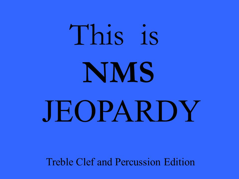 This is NMS JEOPARDY Treble Clef and Percussion Edition