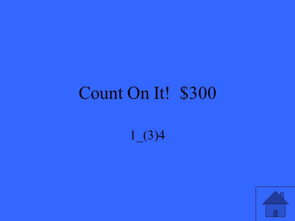 Count On It! $300