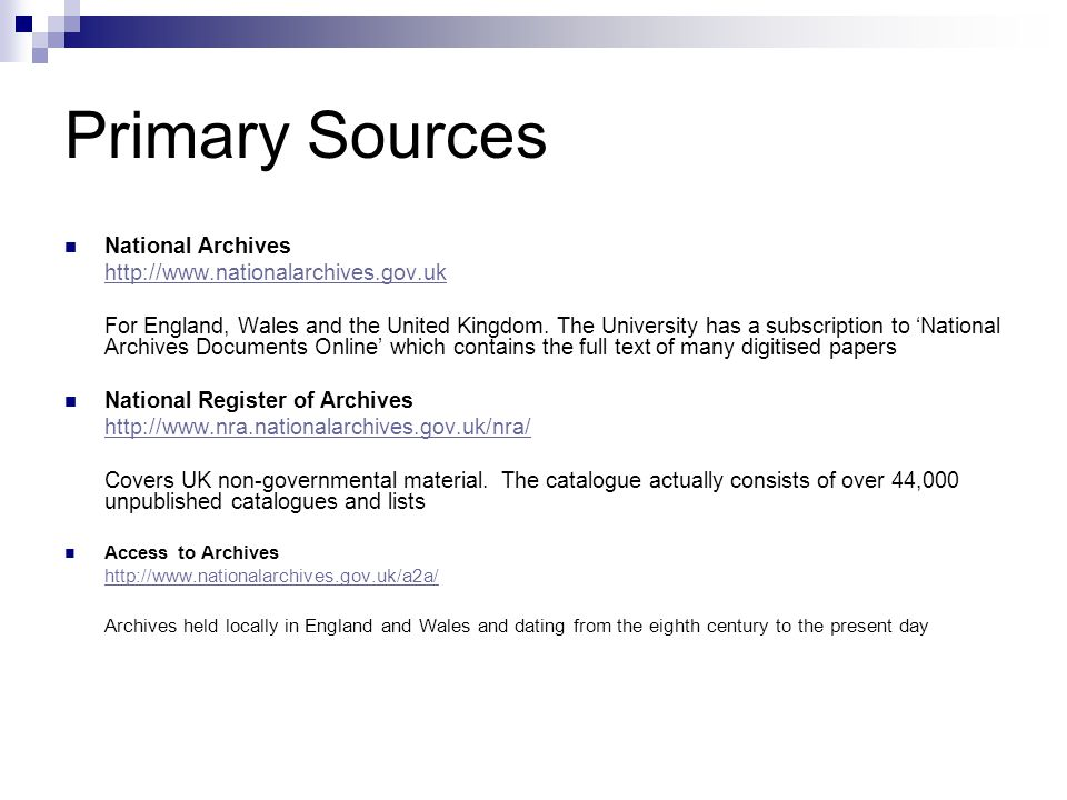 Primary Sources National Archives http://www.nationalarchives.gov.uk For England, Wales and the United Kingdom.