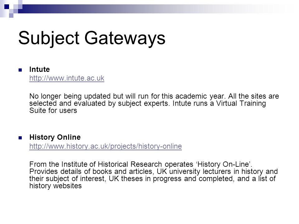 Subject Gateways Intute http://www.intute.ac.uk No longer being updated but will run for this academic year.