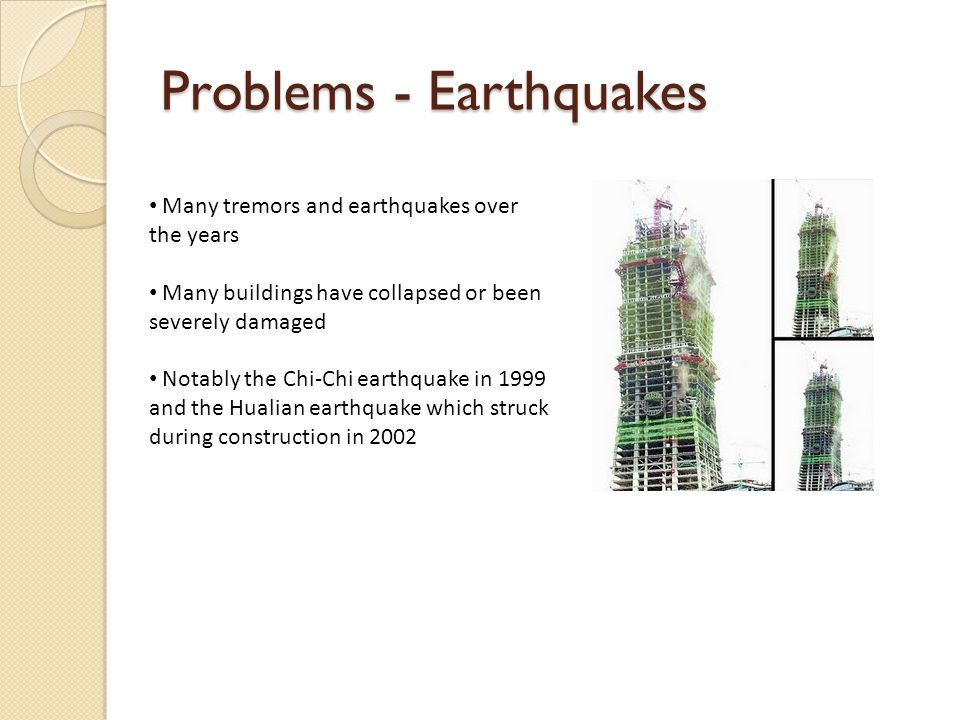 Many tremors and earthquakes over the years Many buildings have collapsed or been severely damaged Notably the Chi-Chi earthquake in 1999 and the Hual