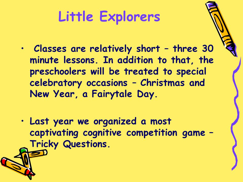 Little Explorers Classes are relatively short – three 30 minute lessons. In addition to that, the preschoolers will be treated to special celebratory
