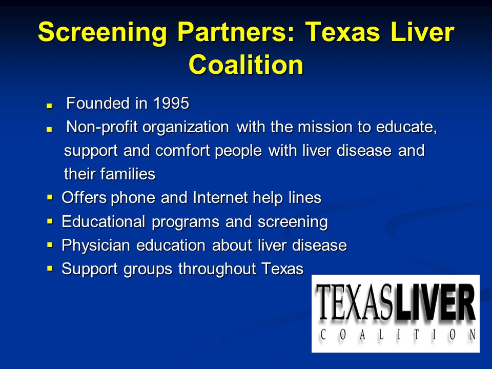 Screening Partners: Texas Liver Coalition Founded in 1995 Founded in 1995 Non-profit organization with the mission to educate, Non-profit organization