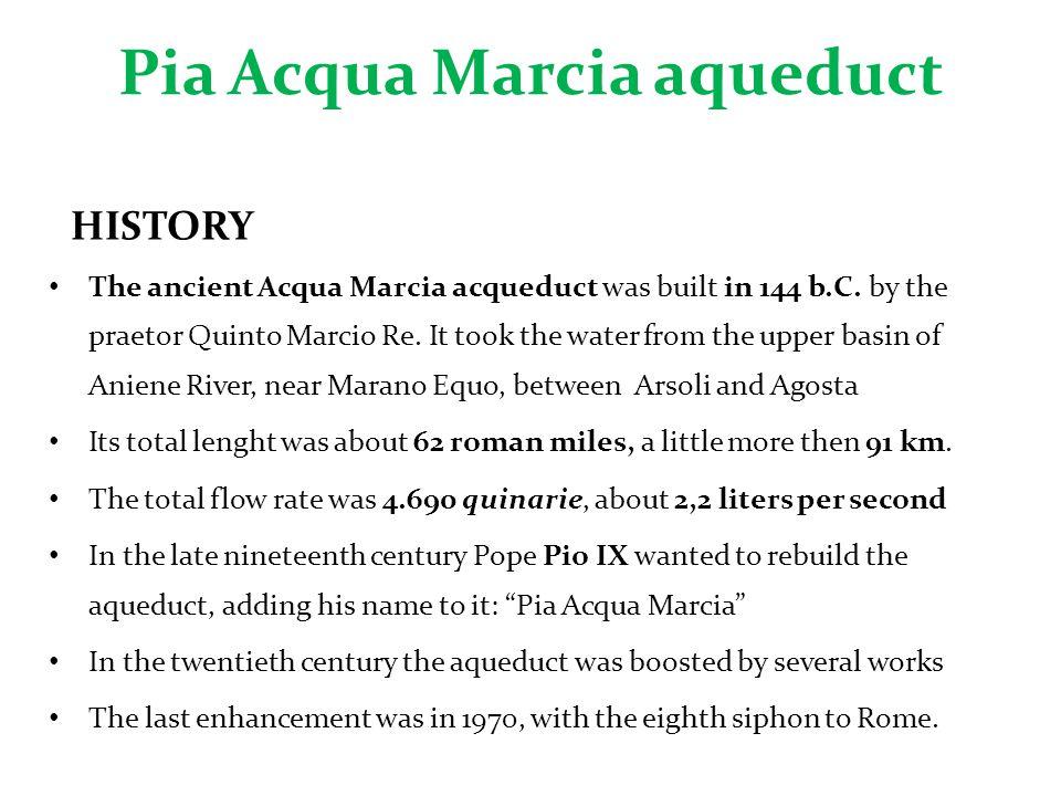 Pia Acqua Marcia aqueduct HISTORY The ancient Acqua Marcia acqueduct was built in 144 b.C.