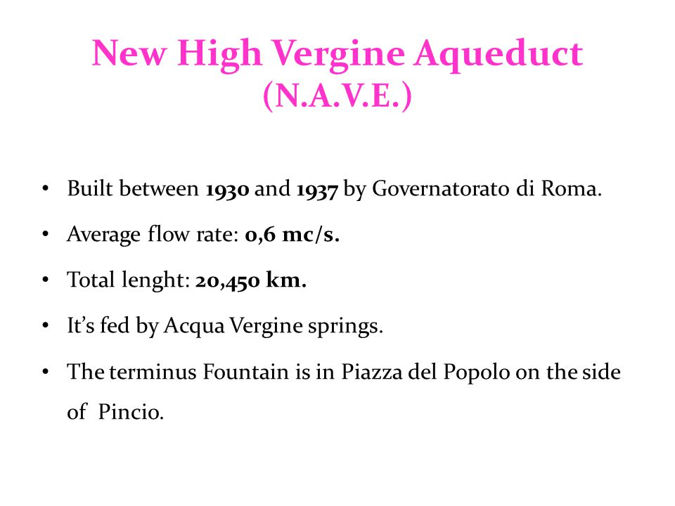 New High Vergine Aqueduct (N.A.V.E.) Built between 1930 and 1937 by Governatorato di Roma. Average flow rate: 0,6 mc/s. Total lenght: 20,450 km. It's
