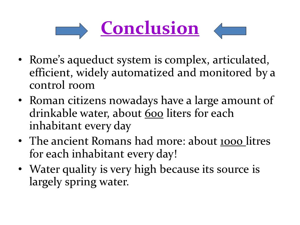 Conclusion Rome's aqueduct system is complex, articulated, efficient, widely automatized and monitored by a control room Roman citizens nowadays have