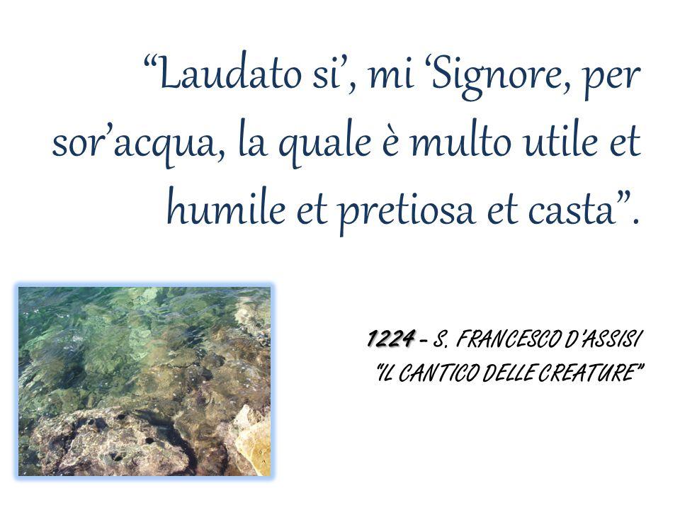 1224 Laudato si', mi 'Signore, per sor'acqua, la quale è multo utile et humile et pretiosa et casta .