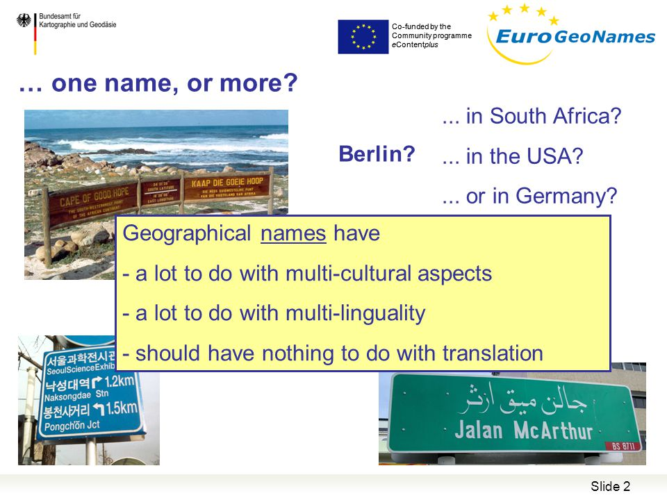 Co-funded by the Community programme eContentplus Slide 2 … one name, or more? Co-funded by the Community programme eContentplus Geographical names ha