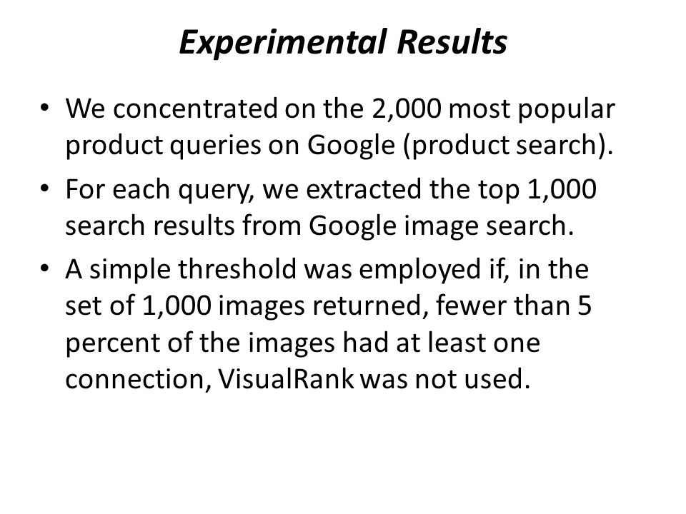 Experimental Results We concentrated on the 2,000 most popular product queries on Google (product search).